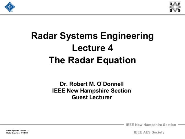 IEEE New Hampshire Section Radar Systems Course 1 Radar Equation 1/1/2010 IEEE AES Society Radar Systems Engineering Lectu...