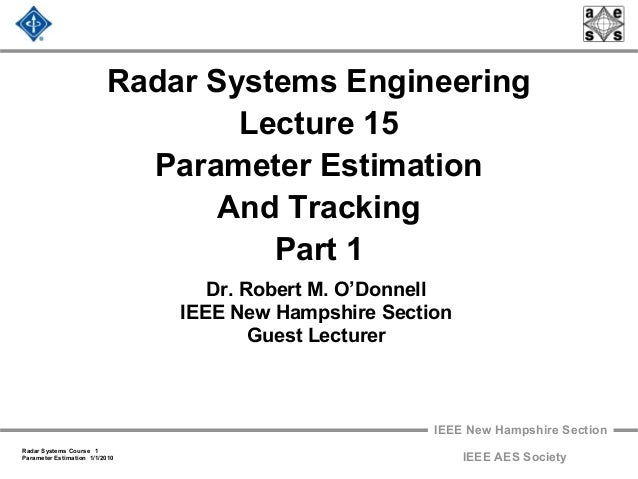 IEEE New Hampshire Section Radar Systems Course 1 Parameter Estimation 1/1/2010 IEEE AES Society Radar Systems Engineering...