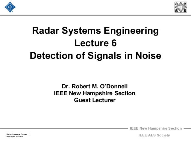 IEEE New Hampshire Section Radar Systems Course 1 Detection 1/1/2010 IEEE AES Society Radar Systems Engineering Lecture 6 ...