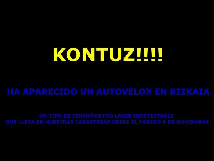 KONTUZ!!!! HA APARECIDO UN AUTOVELOX EN BIZKAIA UN TIPO DE CINEMÓMETRO LASER INDETECTABLE QUE LLEVA EN NUESTRAS CARRETERAS...
