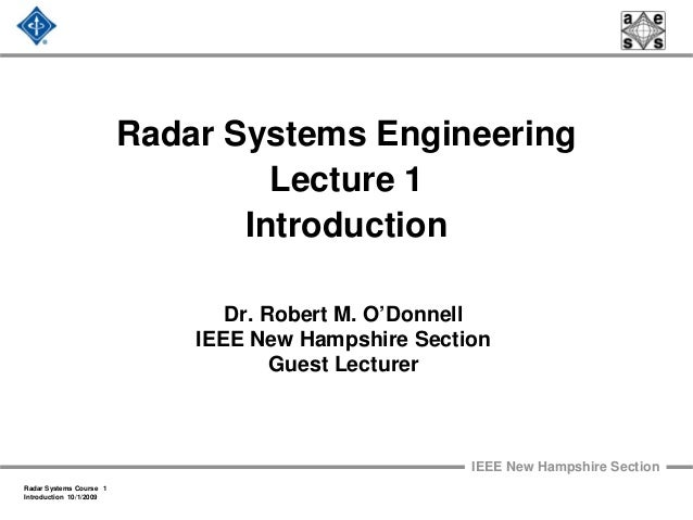 IEEE New Hampshire Section Radar Systems Course 1 Introduction 10/1/2009 Radar Systems Engineering Lecture 1 Introduction ...