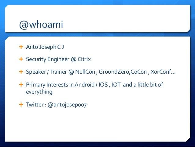 @whoami   Ê Anto  Joseph  C  J   Ê Security  Engineer  @  Citrix   Ê Speaker  /  Trainer  @...