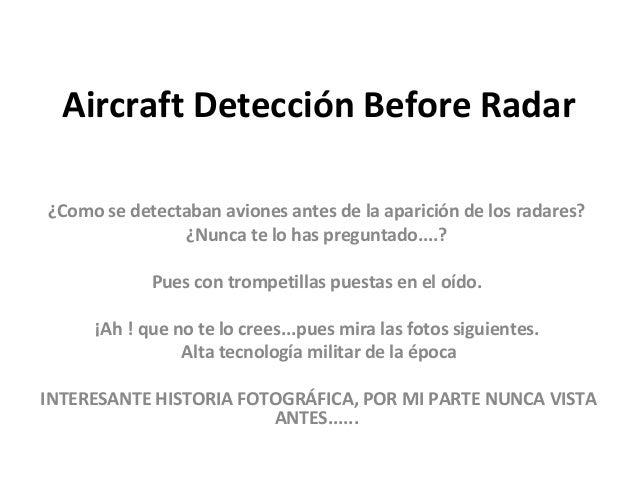 Aircraft Detección Before Radar¿Como se detectaban aviones antes de la aparición de los radares?               ¿Nunca te l...