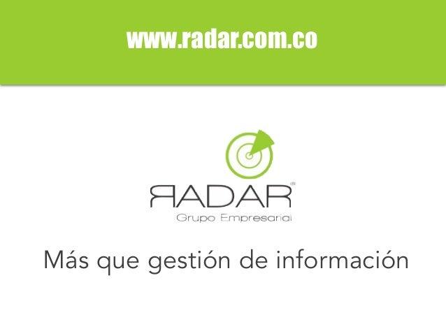 www.radar.com.co Más que gestión de información