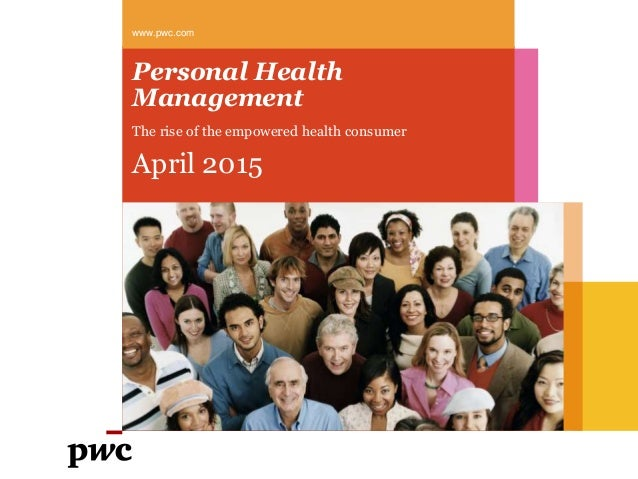 Personal Health Management The rise of the empowered health consumer April 2015 www.pwc.com