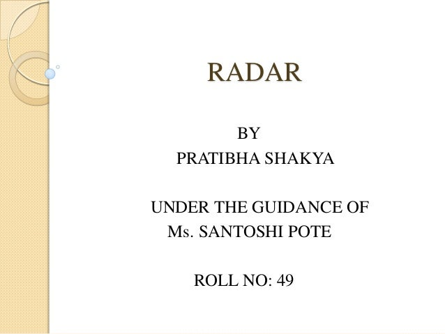 RADAR BY PRATIBHA SHAKYA UNDER THE GUIDANCE OF Ms. SANTOSHI POTE ROLL NO: 49