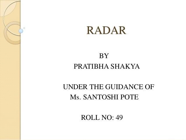 RADAR BY PRATIBHA SHAKYA UNDER THE GUIDANCE OF Ms. SANTOSHI POTE ROLL NO: 49
