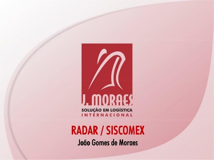 RADAR / SISCOMEX  João Gomes de Moraes