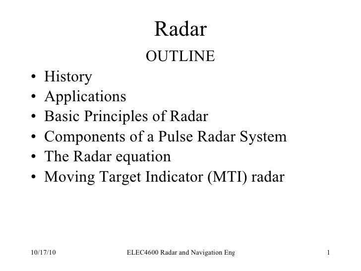 Radar <ul><li>OUTLINE </li></ul><ul><li>History </li></ul><ul><li>Applications </li></ul><ul><li>Basic Principles of Radar...