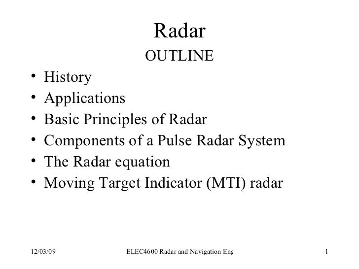 Radar <ul><li>OUTLINE </li></ul><ul><li>History </li></ul><ul><li>Applications </li></ul><ul><li>Basic Principles of Radar...