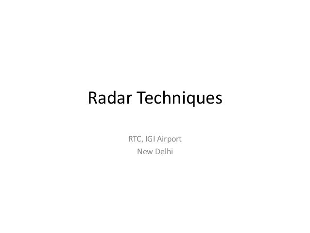 Radar Techniques    RTC, IGI Airport      New Delhi