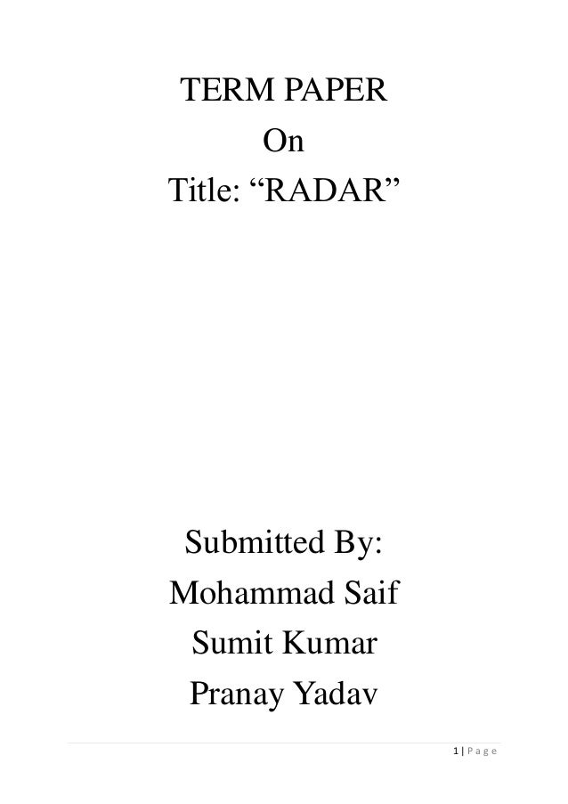 "1 | P a g e TERM PAPER On Title: ""RADAR"" Submitted By: Mohammad Saif Sumit Kumar Pranay Yadav"