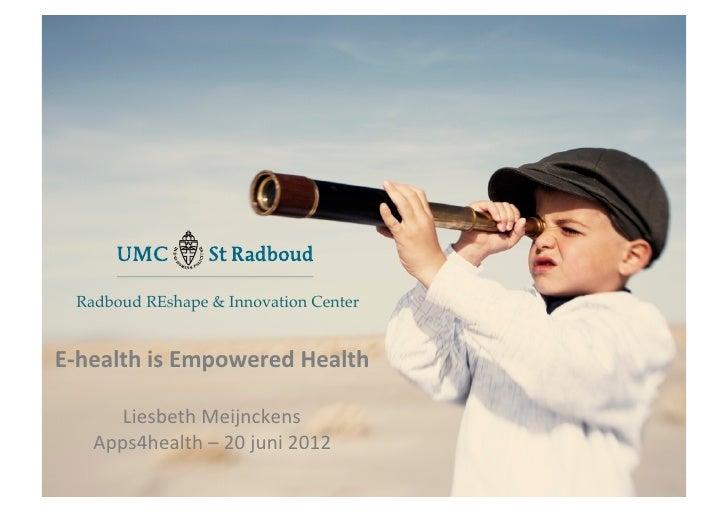 E   Radboud REshape & Innovation Center!E-‐health is Empowered Health                                Liesbeth...
