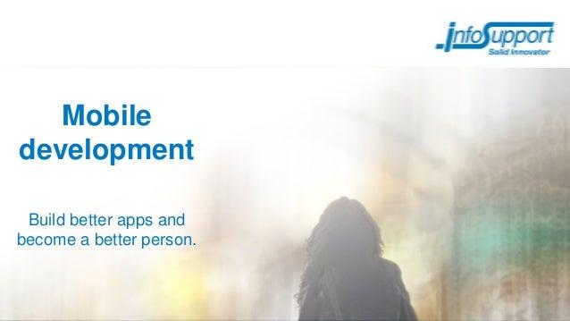 MobiledevelopmentBuild better apps andbecome a better person.