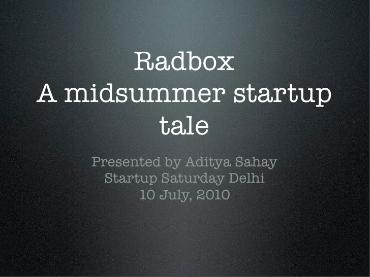 Radbox A midsummer startup         tale    Presented by Aditya Sahay      Startup Saturday Delhi           10 July, 2010