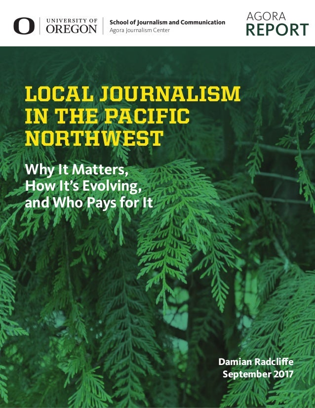 1 Local Journalism in the Pacific Northwest Why It Matters, How It's Evolving, and Who Pays for It Damian Radcliffe 1 1  I...