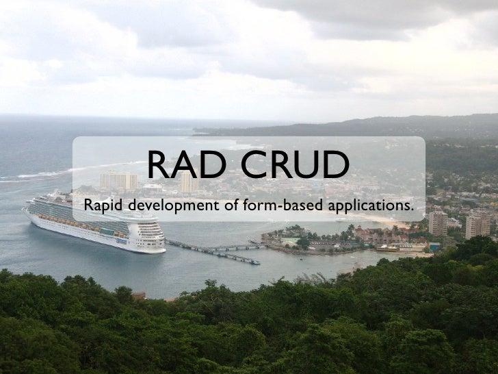 RAD CRUD Rapid development of form-based applications.                           1