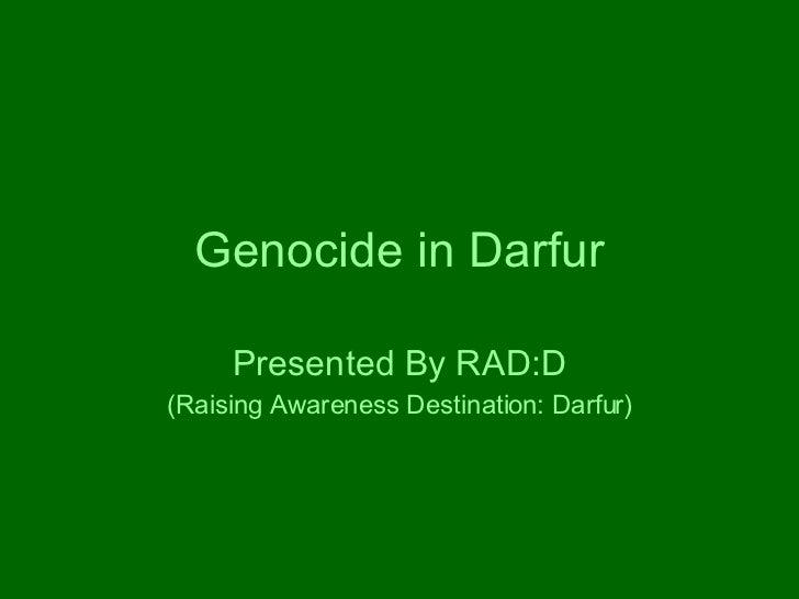 Genocide in Darfur Presented By RAD:D (Raising Awareness Destination: Darfur)
