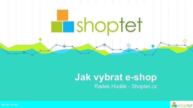 Jak vybrat e-shop Radek Hudák - Shoptet.cz Radek Hudák