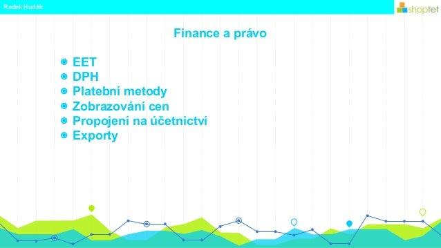 Finance a právo Radek Hudák ◉ EET ◉ DPH ◉ Platební metody ◉ Zobrazování cen ◉ Propojení na účetnictví ◉ Exporty