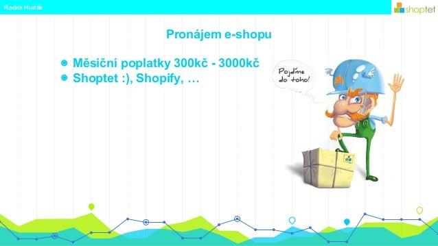Pronájem e-shopu ◉ Měsiční poplatky 300kč - 3000kč ◉ Shoptet :), Shopify, … Radek Hudák