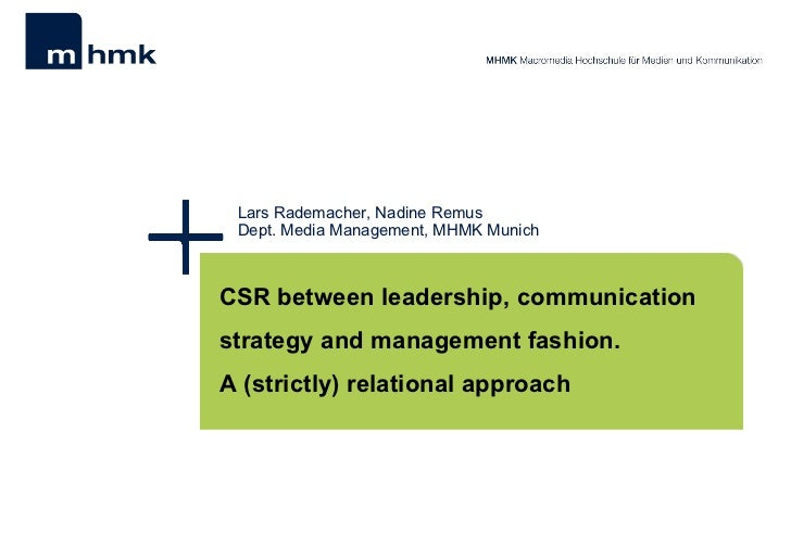 Lars Rademacher, Nadine Remus Dept. M e dia Management, MHMK Munich  CSR between leadership, communication strategy and ma...