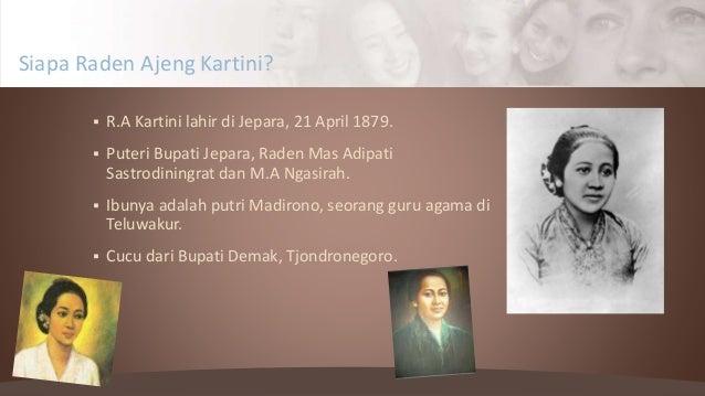  R.A Kartini lahir di Jepara, 21 April 1879.  Puteri Bupati Jepara, Raden Mas Adipati Sastrodiningrat dan M.A Ngasirah. ...