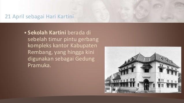  Sekolah Kartini berada di sebelah timur pintu gerbang kompleks kantor Kabupaten Rembang, yang hingga kini digunakan seba...