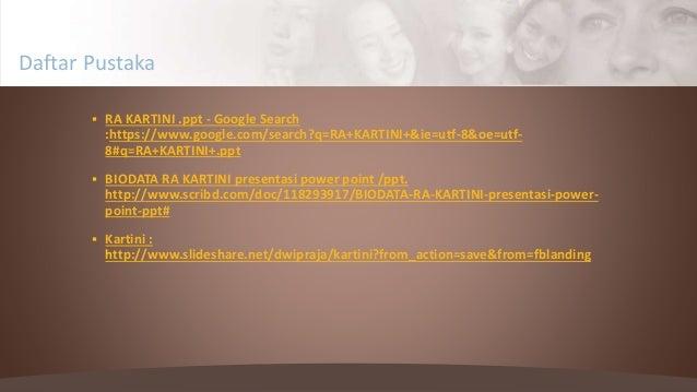  RA KARTINI .ppt - Google Search :https://www.google.com/search?q=RA+KARTINI+&ie=utf-8&oe=utf- 8#q=RA+KARTINI+.ppt  BIOD...