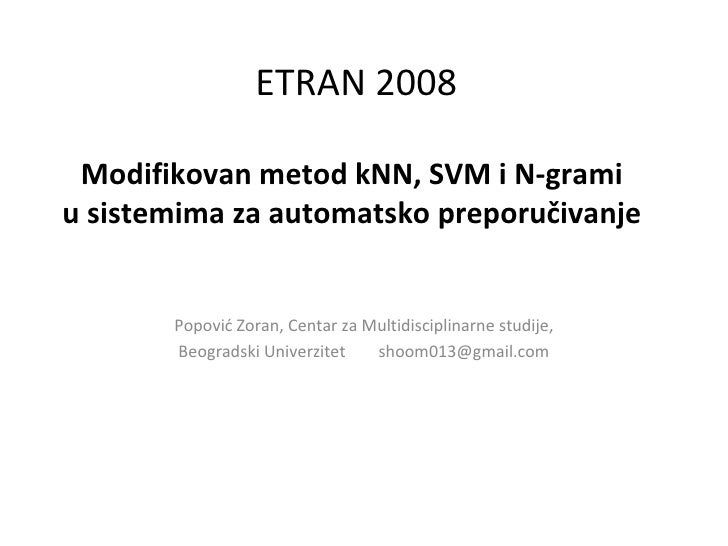 ETRAN2008   Modifikovan metod kNN, SVM i N-grami u sistemima za automatsko preporučivanje          PopovićZoran,Centar...