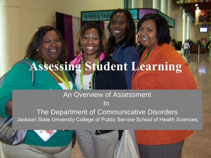 Assessing Student Learning An Overview of Assessment In  The Department of Communicative Disorders Jackson State Universit...