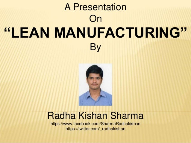 "A Presentation  On  ""LEAN MANUFACTURING""  By  Radha Kishan Sharma  https://www.facebook.com/SharmaRadhakishan  https://twi..."