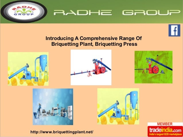Introducing A Comprehensive Range Of  Briquetting Plant, Briquetting Press  http://www.briquettingplant.net/