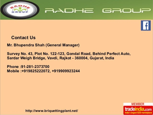 Contact Us  Mr. Bhupendra Shah (General Manager)  Survey No. 43, Plot No. 122-123, Gondal Road, Behind Perfect Auto,  Sard...