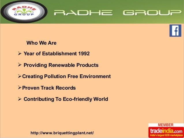 Who We Are  ➢ Year of Establishment 1992  ➢ Providing Renewable Products  ➢Creating Pollution Free Environment  ➢Proven Tr...