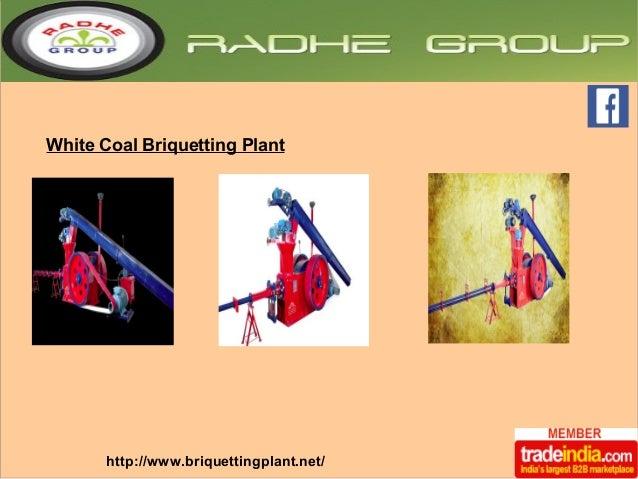 White Coal Briquetting Plant  http://www.briquettingplant.net/