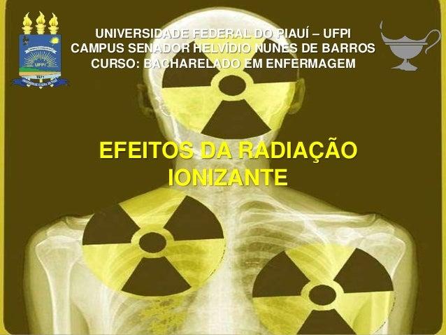UNIVERSIDADE FEDERAL DO PIAUÍ – UFPI CAMPUS SENADOR HELVÍDIO NUNES DE BARROS CURSO: BACHARELADO EM ENFERMAGEM EFEITOS DA R...