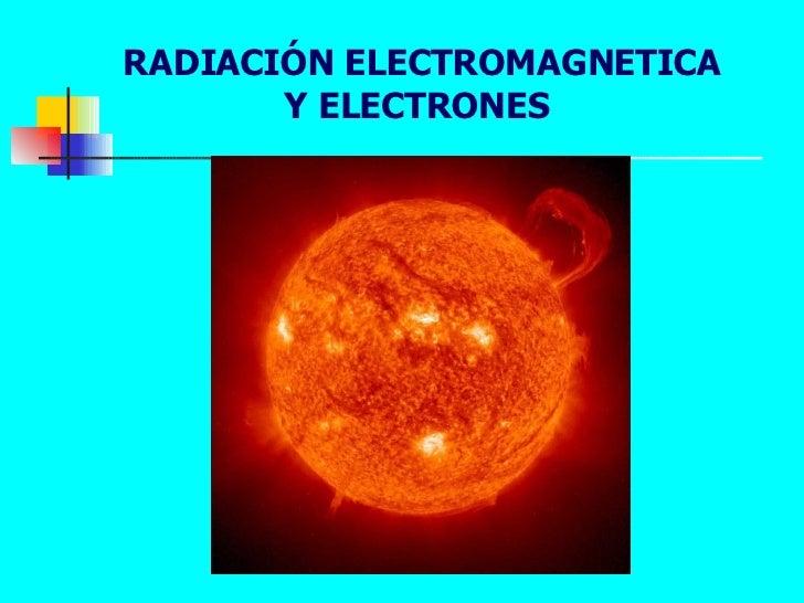 RADIACIÓN ELECTROMAGNETICA Y ELECTRONES