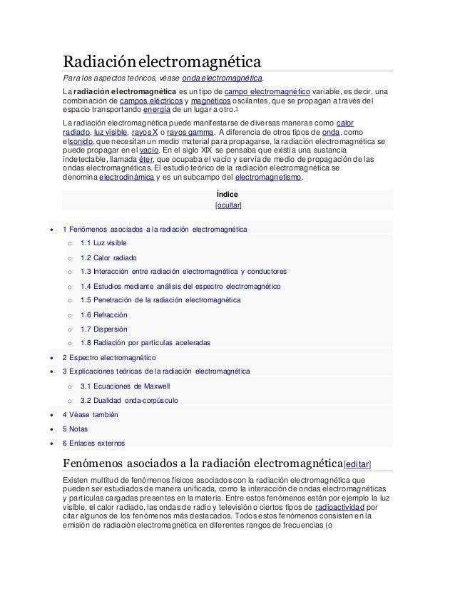 Radiaciónelectromagnética Para los aspectos teóricos, véase onda electromagnética. La radiación electromagnética es un tip...