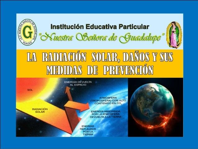 III - Unidad : TEMA: RADIACIÓN SOLAR, DAÑOS Y MEDIDAS DE PREVENCIÓN I.E.P «Nuestra Señora de Guadalupe» Es una capa de la ...