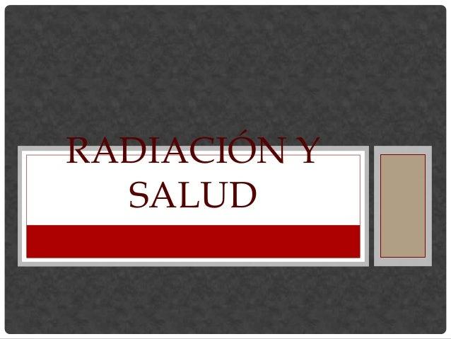 RADIACIÓN Y SALUD