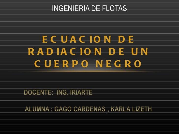 ECUACION DE RADIACION DE UN CUERPO NEGRO INGENIERIA DE FLOTAS