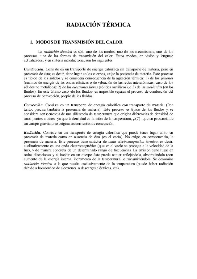 RADIACIÓN TÉRMICA    1. MODOS DE TRANSMISIÓN DEL CALOR         La radiación térmica es sólo uno de los modos, uno de los m...