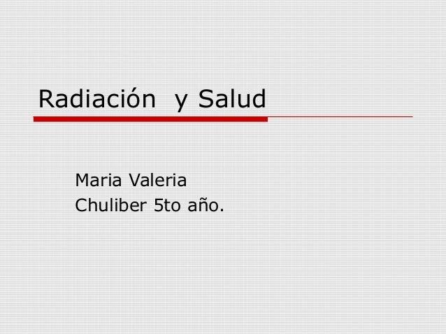 Radiación y Salud Maria Valeria Chuliber 5to año.
