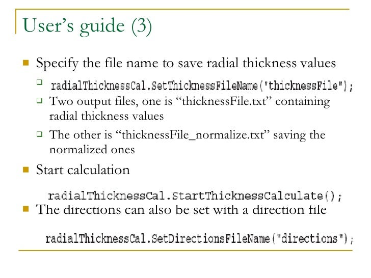 User's guide (3) <ul><li>Specify the file name to save radial thickness values </li></ul><ul><ul><li>Two output files, one...