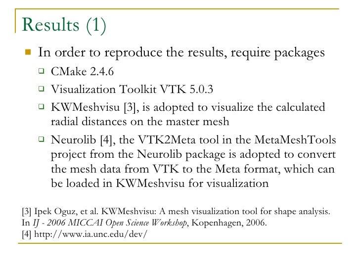 Results (1) <ul><li>In order to reproduce the results, require packages </li></ul><ul><ul><li>CMake 2.4.6 </li></ul></ul><...