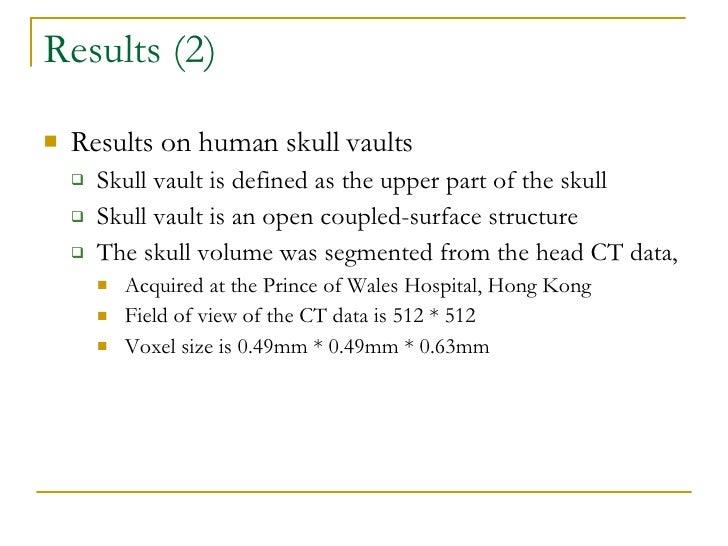 Results (2) <ul><li>Results on human skull vaults </li></ul><ul><ul><li>Skull vault is defined as the upper part of the sk...