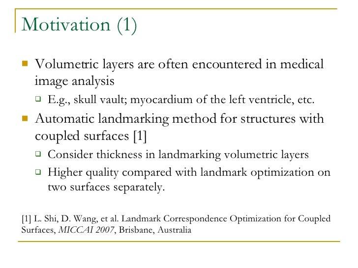 Motivation (1) <ul><li>Volumetric layers are often encountered in medical image analysis </li></ul><ul><ul><li>E.g., skull...