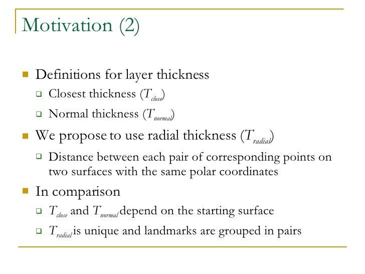 Motivation (2) <ul><li>Definitions for layer thickness </li></ul><ul><ul><li>Closest thickness ( T close ) </li></ul></ul>...