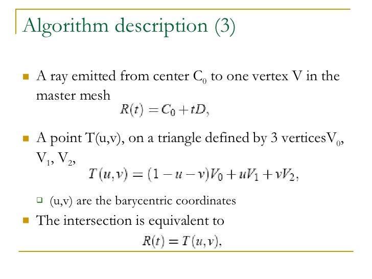 Algorithm description (3) <ul><li>A ray emitted from center C 0  to one vertex V in the master mesh </li></ul><ul><li>A po...